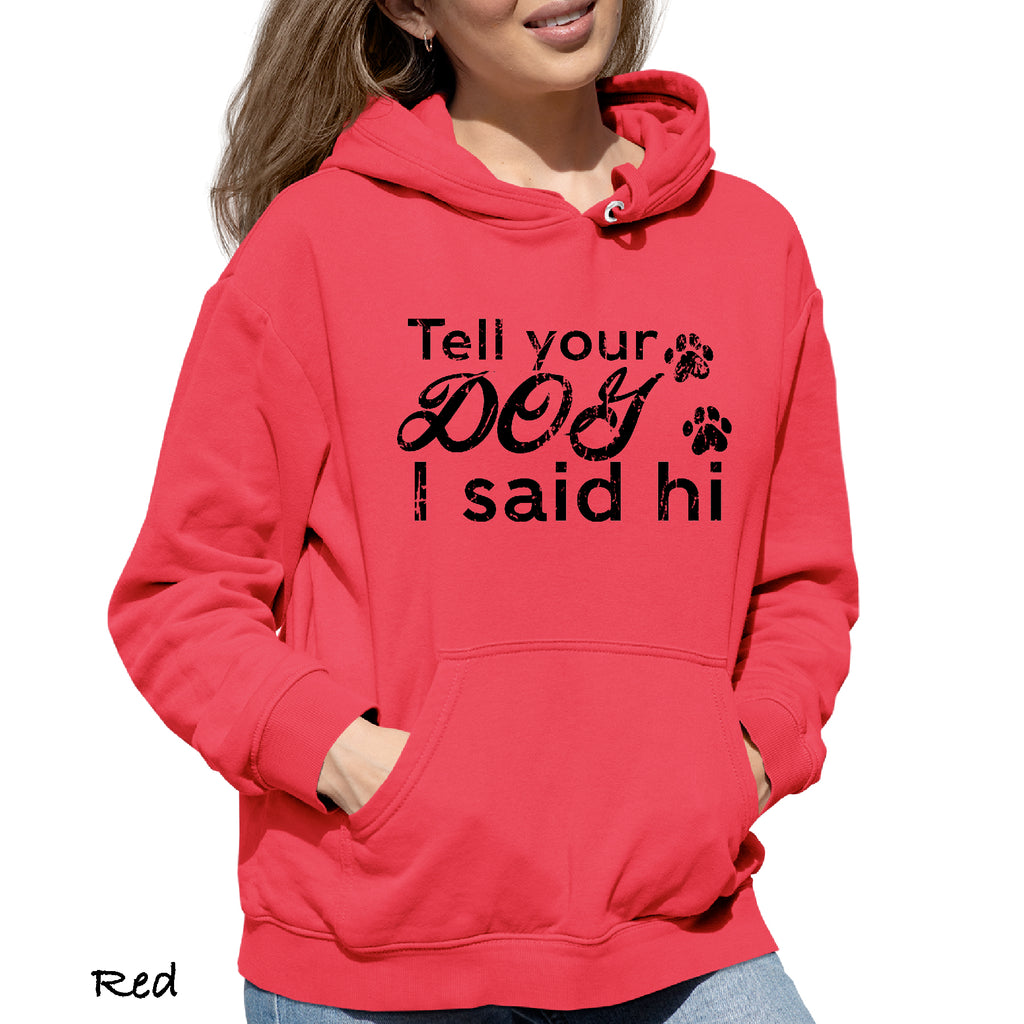 Woman's Hoodie TELL YOUR DO I SAID HI Funny DOG LOVER  Party College Gift Hooded Sweatshirt