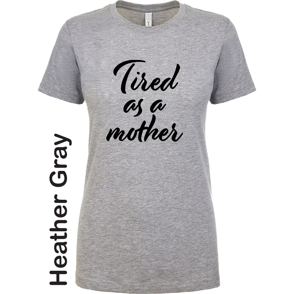 Tired as a Mother Funny Mother's Day Classic Gift first mom Funny T shirt