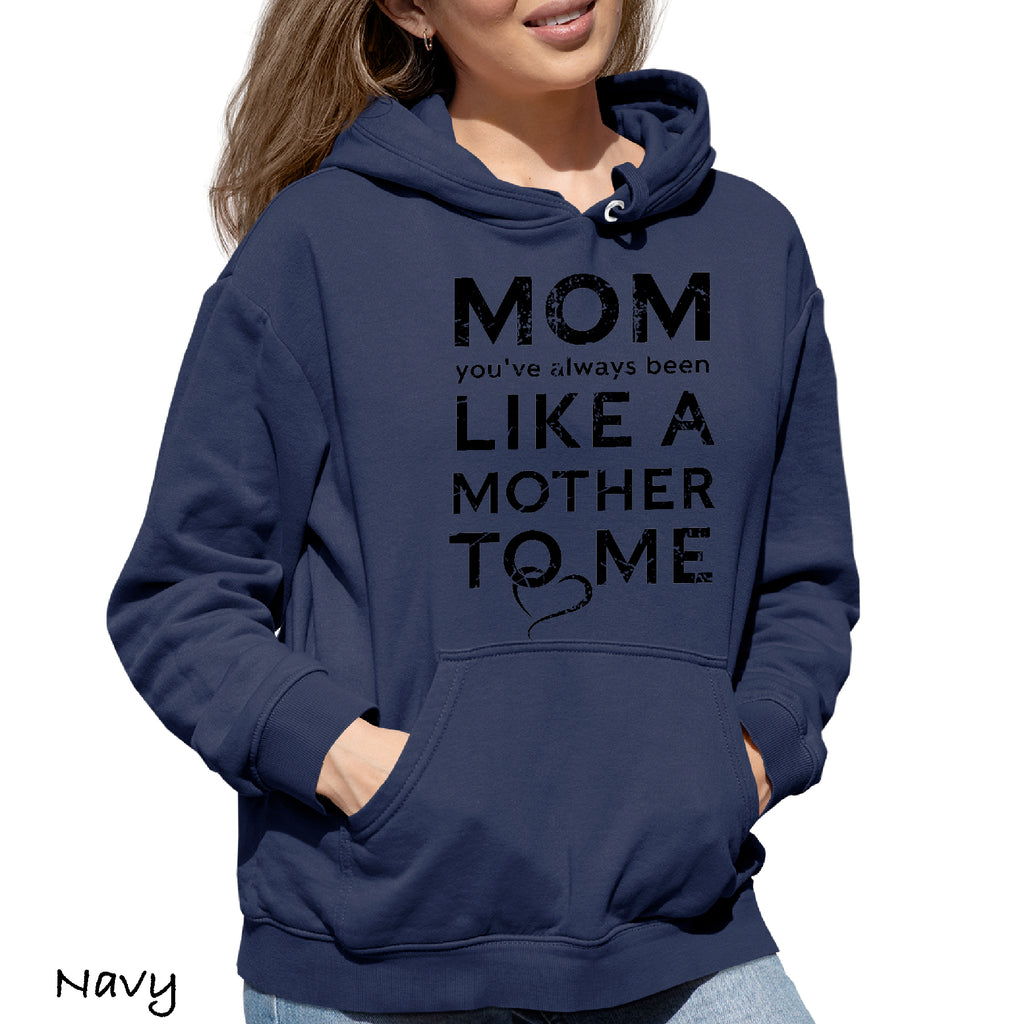 Woman's Hoodie MOM YOU'VE ALWAYS been like a mother to me Funny Mother Gift Hooded Sweatshirt