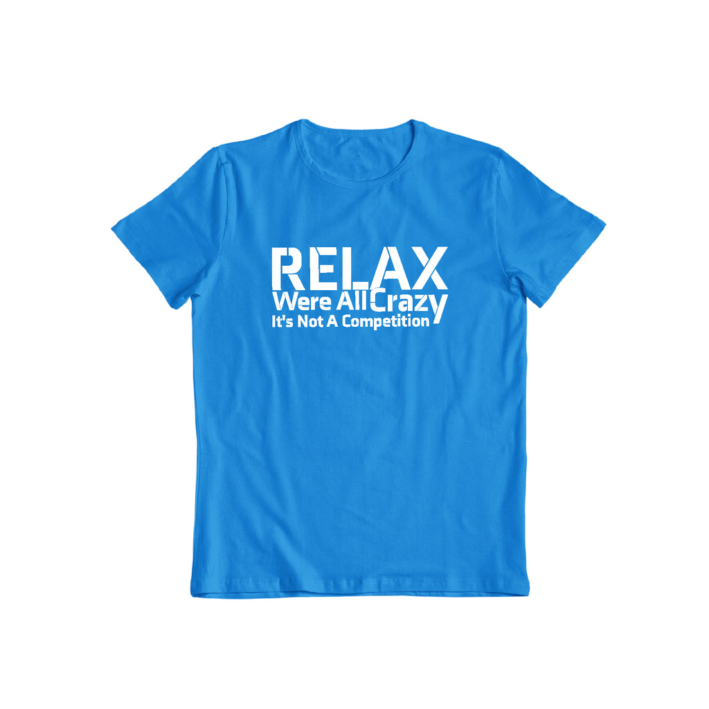 RELAX Were All Crazy Sarcastic Crazy Cool Graphic Gift Idea Humor Funny TShirt