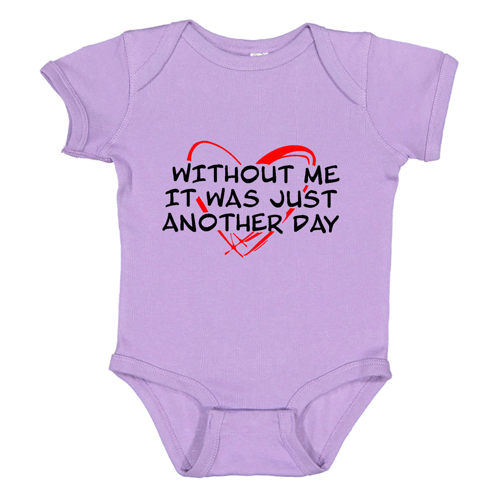 Without me it was just another Day mother's day baby Bodysuit Funny Gift