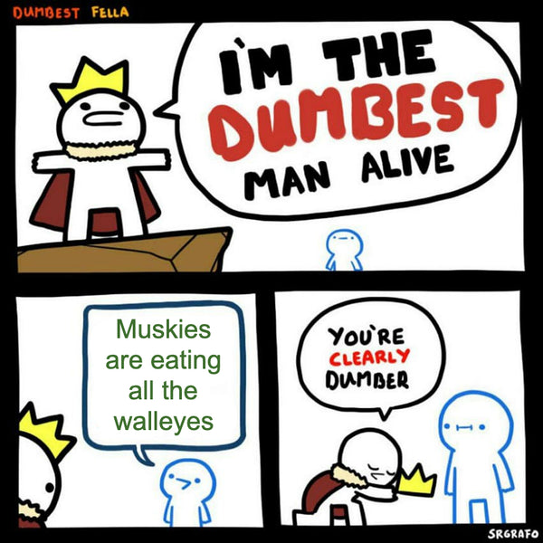 Muskies are eating all the walleyes meme