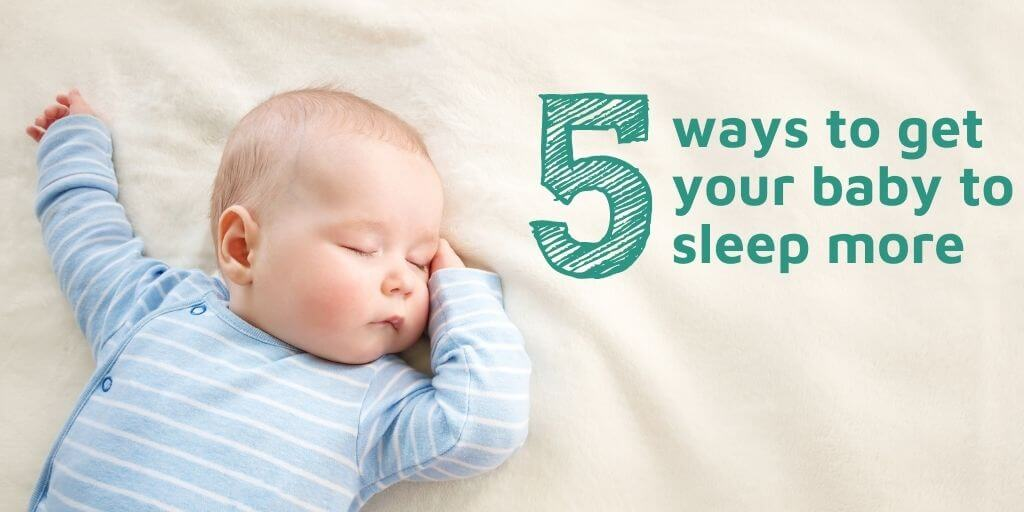 Five ways to get your baby to sleep more