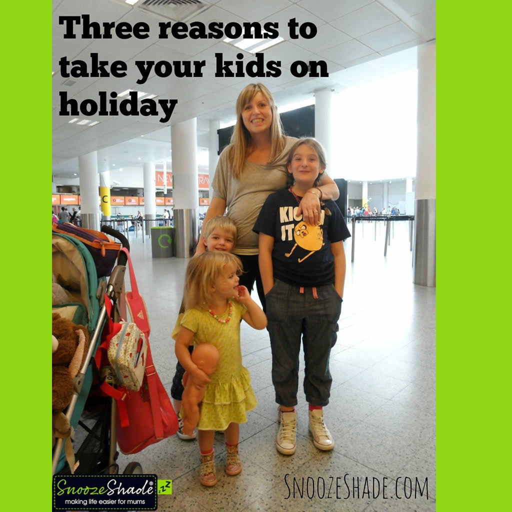 Three reasons to take your kids on holiday~ SnoozeShade.com