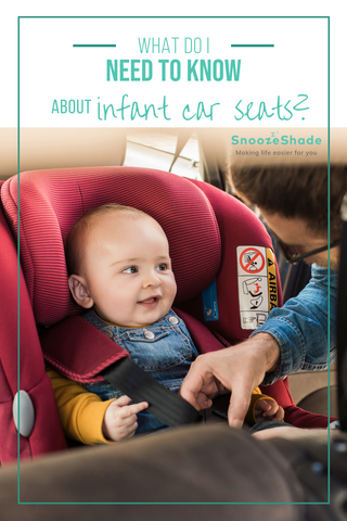 What do I need to know about infant car seats?