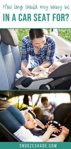 How long should my baby be in a car seat for?
