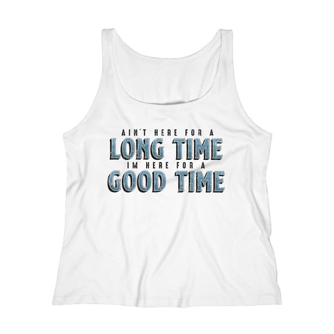Women's Relaxed Tank Top - Aint Here For A Long Time, I'm Here For A Good Time