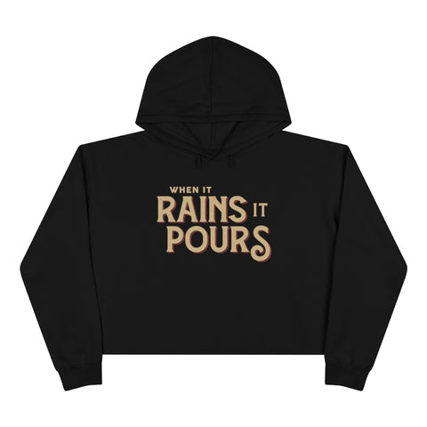 Crop Hoodie - When It Rains It Pours