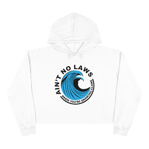 Crop Hoodie - Ain't No Laws When Drinking Claws