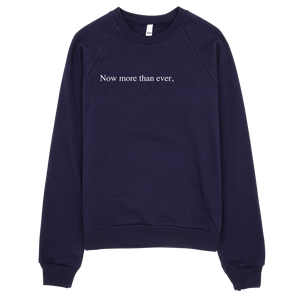 """Now more than ever,"" Sweatshirt"