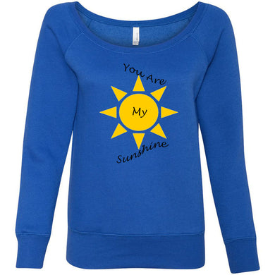 You Are My Sunshine Women's Sponge Fleece Wideneck Sweatshirt