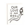Film lovers love card, Romantic Card for Film Buffs, Our love is for reel with hand illustrated film reel.