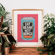 Load image into Gallery viewer, Eat Beans Not Beings Fine Art Print