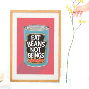 Eat Beans Not Beings Fine Art Print
