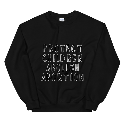 Protect Children Abolish Abortion Sweatshirt