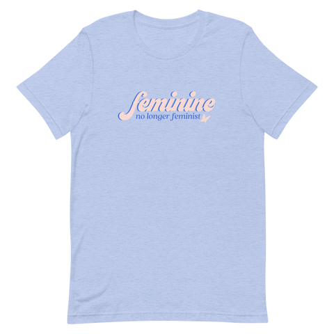 Feminine No Longer Feminist T-Shirt