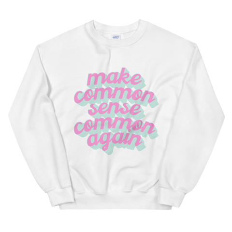 Common Sense Sweatshirt (Pink or White)