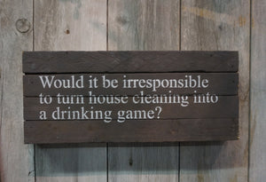 "Would it be irresponsible to turn house cleaning into a drinking game? 6"" x 14"""