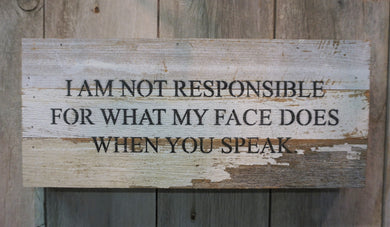I am not responsible for what my face does when you speak. Fun sign for office or home