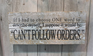 "If I had to choose ONE word to describe myself, I suppose it would be ""Can't Follow Orders.  Fun sign for office or home."