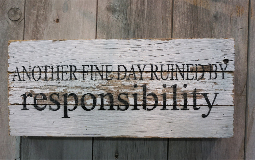 Another fine day ruined by responsibility.  Fun sign for office or home.