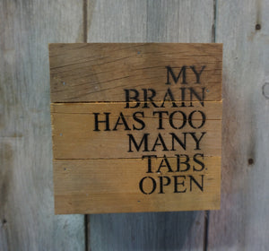 My brain has too many tabs open. Fun sign for office or home