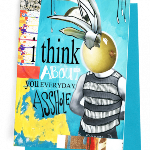 A GREETING CARD WITH BLUE ENVELOPE. PERSON WITH AN ONION HEAD, GREY|WHITE STRIPED T-SHIRT. HAS A BLUE BACKGROUND WITH MULTIPLE PAINT SPATTERS DOWN THE LEFT SIDE | ACROSS THE BOTTOM. WORDS OUTSIDE – 'I THINK ABOUT YOU EVERYDAY. ASSHOLE.' INSIDE: BLANK.