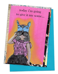 "A GREETING CARD, BLUE ENVELOPE. MULTI-COLORED BACKGROUND/PINK AND YELLOW WASH ON TOP | YOUNG GIRL WEARING BLUE BUNNY MASK WITH LARGE EYES, FAKE HAIR, DRESS WITH PINK TOP AND BLACK SKIRT WITH SWIRL DESIGN | WORDS: OUTSIDE 'TODAY I'M GOING TO GIVE IT MY SOME…' INSIDE 'MY ""ALL"" IS JUST WEARING MY ASS OUT.'"