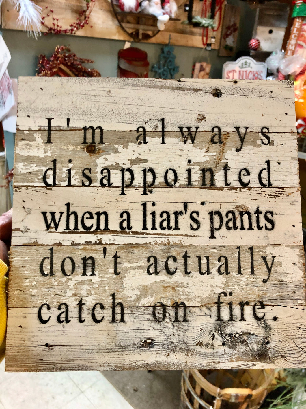 I'm Always Disappointed When a Liars Pants Don't Actually catch on Fire - Wooden Sign