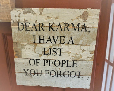 "Dear Karma, I have a list of people you forgot.   white wash finish | sarcastic signs | yoga lover | 10"" x 10"" 
