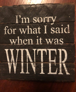 "I'm sorry for what I said when it was winter 6X6"" sign dark brown"