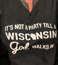 Load image into Gallery viewer, It's not a party till a Wisconsin girl walks in Long Sleeve T-shirt