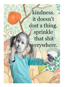 Kindness sprinkle that shit everywhere