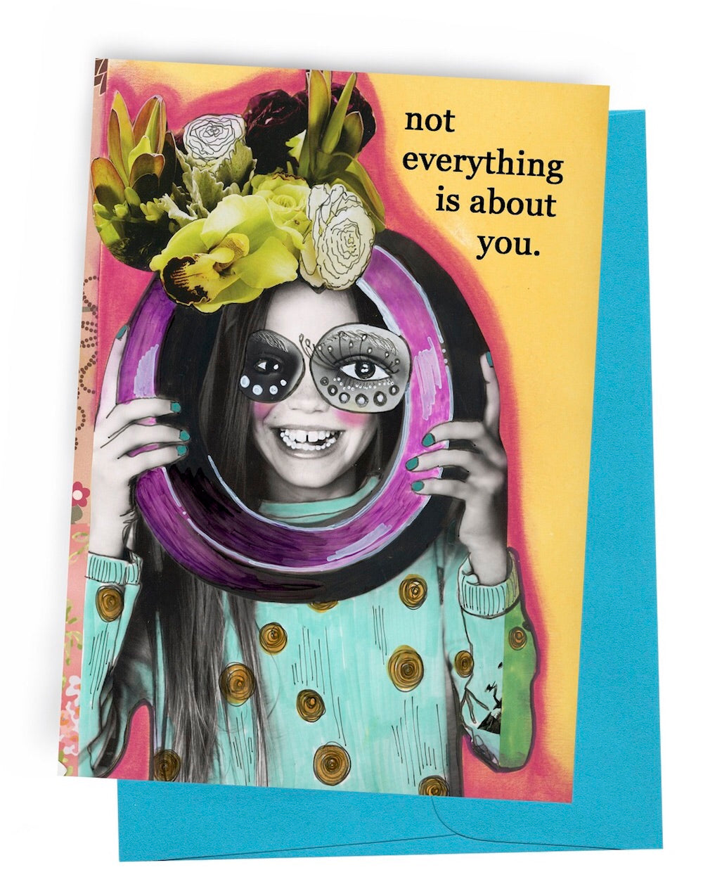 Not everything is about you Birthday card