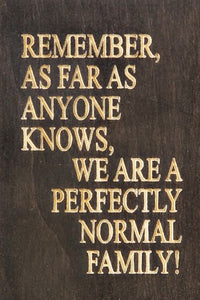 "Remember, as far as anyone knows, we are a perfectly normal family! 2"" x 3"" magnet"
