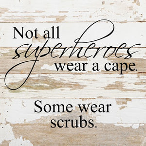 "Not all superheroes wear a cape. Some wear scrubs.  10"" x 10"" Nurse CNA RN white wash"