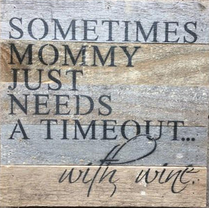 Sometimes mommy just needs a timeout... with wine