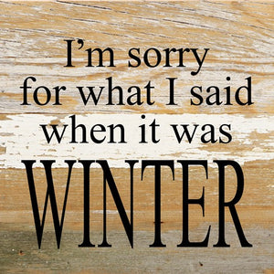 "I'm sorry for what I said when it was winter 6X6"" sign white wash"