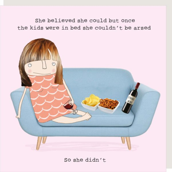Greetings card of a woman on a sofa with wine and snacks that reads she believed she could but once the kids were in bed she couldn't be arsed so she didn't