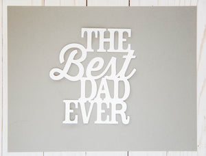 """The Best Dad Ever"" Cardstock Cut"