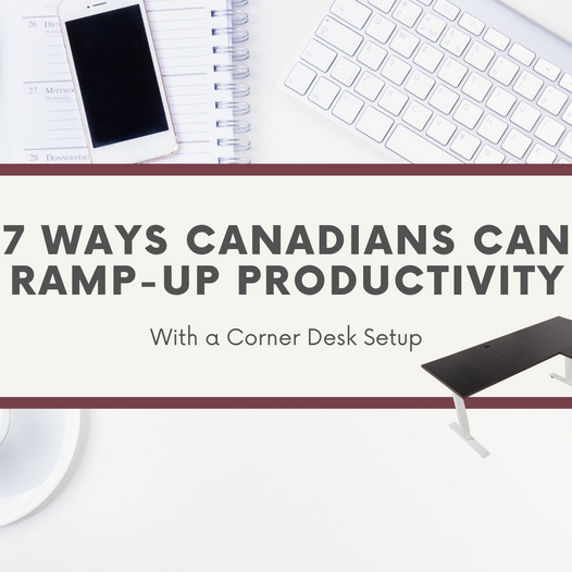 7 Ways Canadians Can Ramp-Up Productivity with a Corner Desk Setup