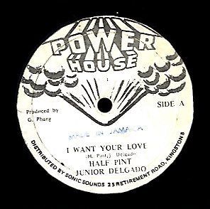 HALF PINT & JUNIOR DELGADO [I Want Your Love]