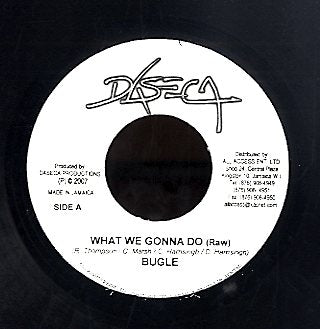 BUGLE [What We Gonna Do (Raw) / What We Gonna Do (Edit)]