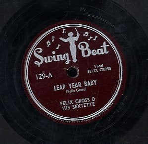 FELIX GROSS & HIS SEXTET [Leap Year Baby / Let's Get Together]
