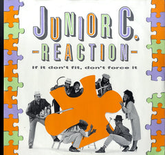 JUNIOR C. REACTION [If It Don't Fit Don't Force It / I Am]