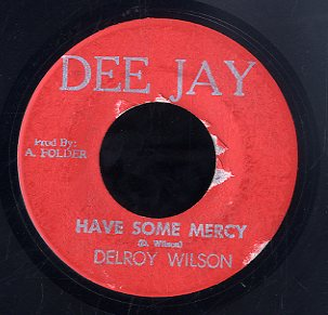 DELROY WILSON [Have Some Mercy]