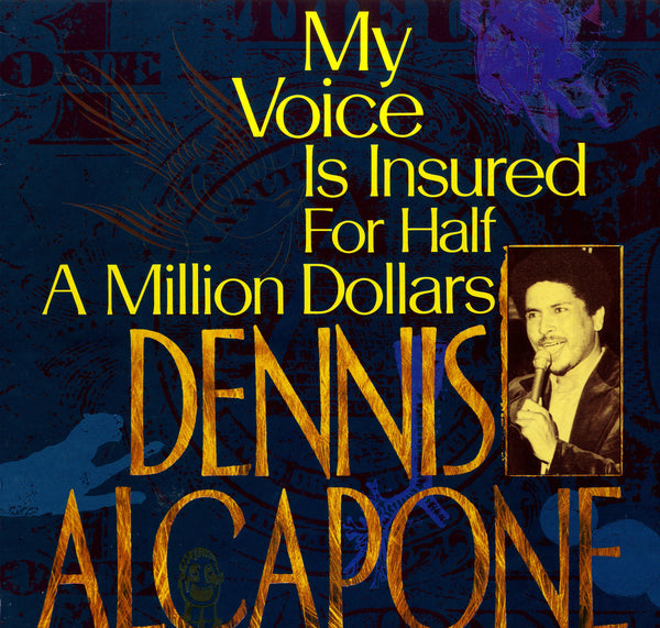 DENNIS ALCAPONE  [My Voice Is Insured For Half Million]