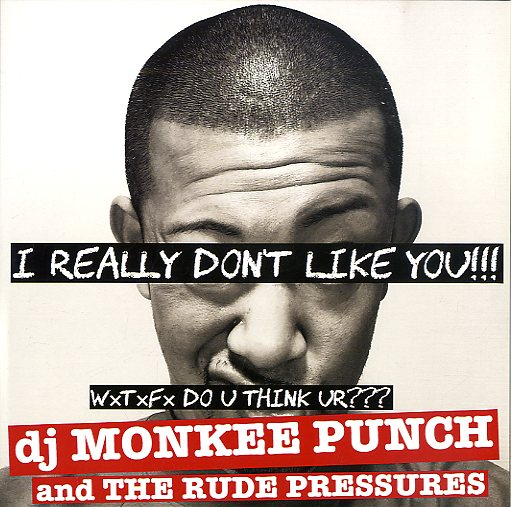 MONKEE PUNCH & THE RUDE PRESSURES [I Really Don't Like You / Dubbing Train]