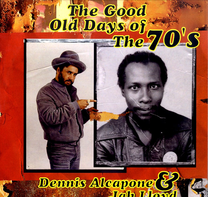 DENNIS ALCAPONE & JAH LLOYD [The Good Old Days Of The 70'S]