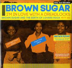 BROWN SUGAR [I'm In Love With A Dreadlocks  -Brown Sugar And The Birth Of Lovers Rock 1977〜80-]